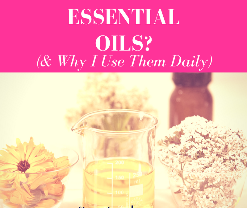 Why I Use Essential Oils Everyday