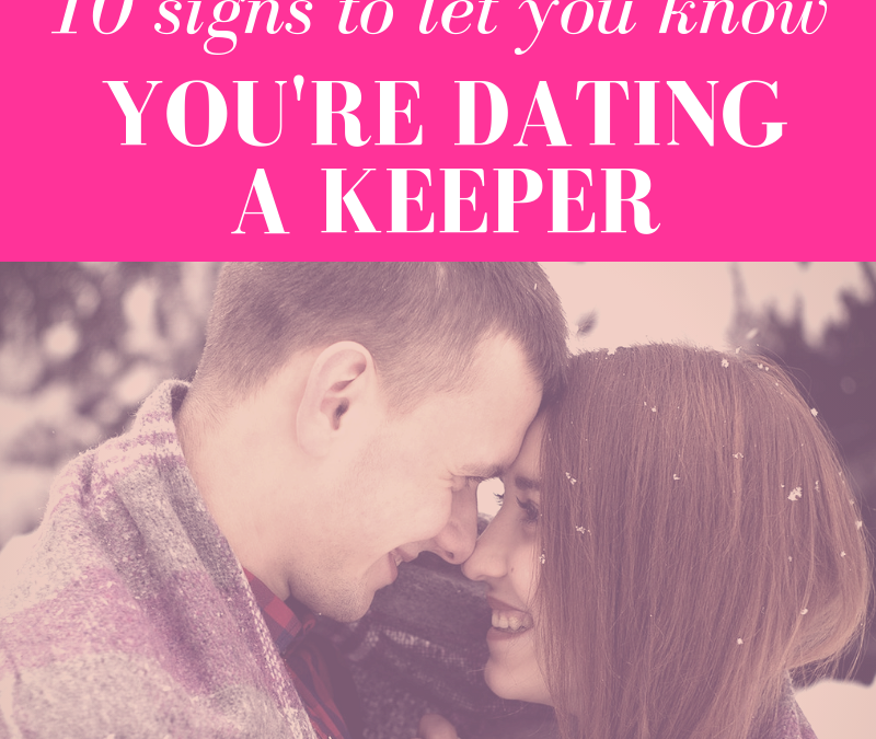 10 Signs that Let You Know You're Dating a Keeper