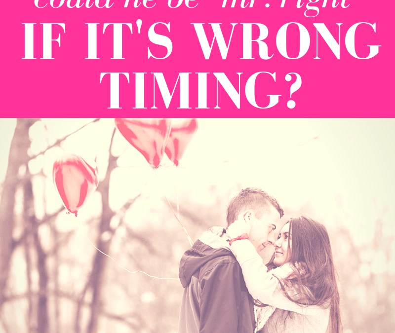 """Could He Be """"Mr. Right"""" If It's Wrong Timing?"""