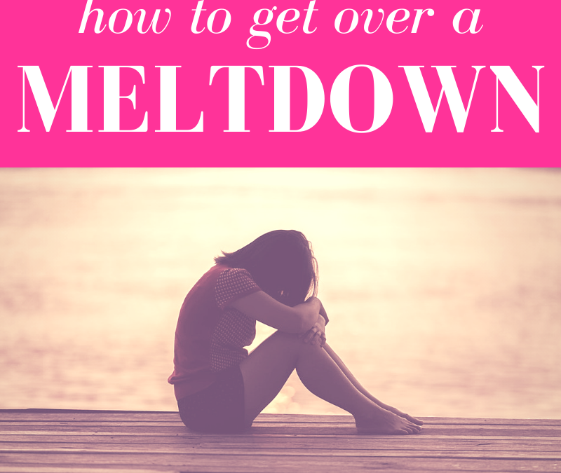 How To Get Over a Meltdown!