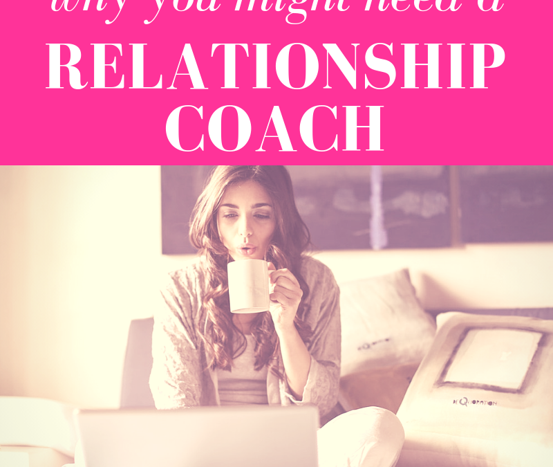 Why You Might Need A Relationship Coach