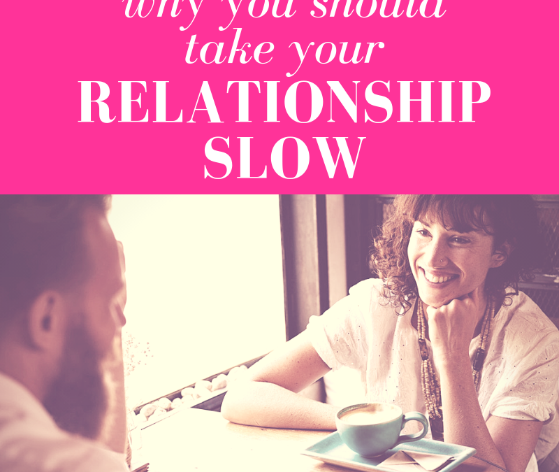 Why You Should Take Your New Relationship SLOW