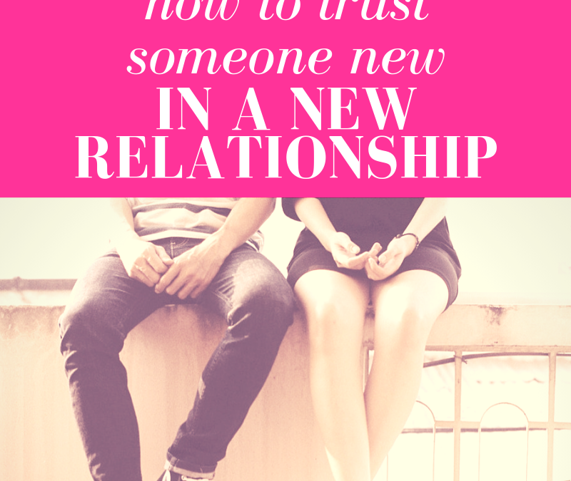 How To Trust Someone New in a New Relationship