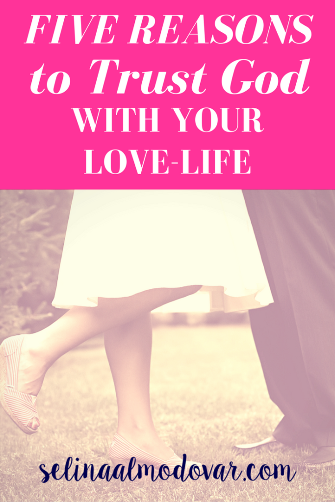 Five Reasons to Trust God with Your Love-Life- Selina Almodovar - Christian Relationship Blogger - Christian Relationship Coach