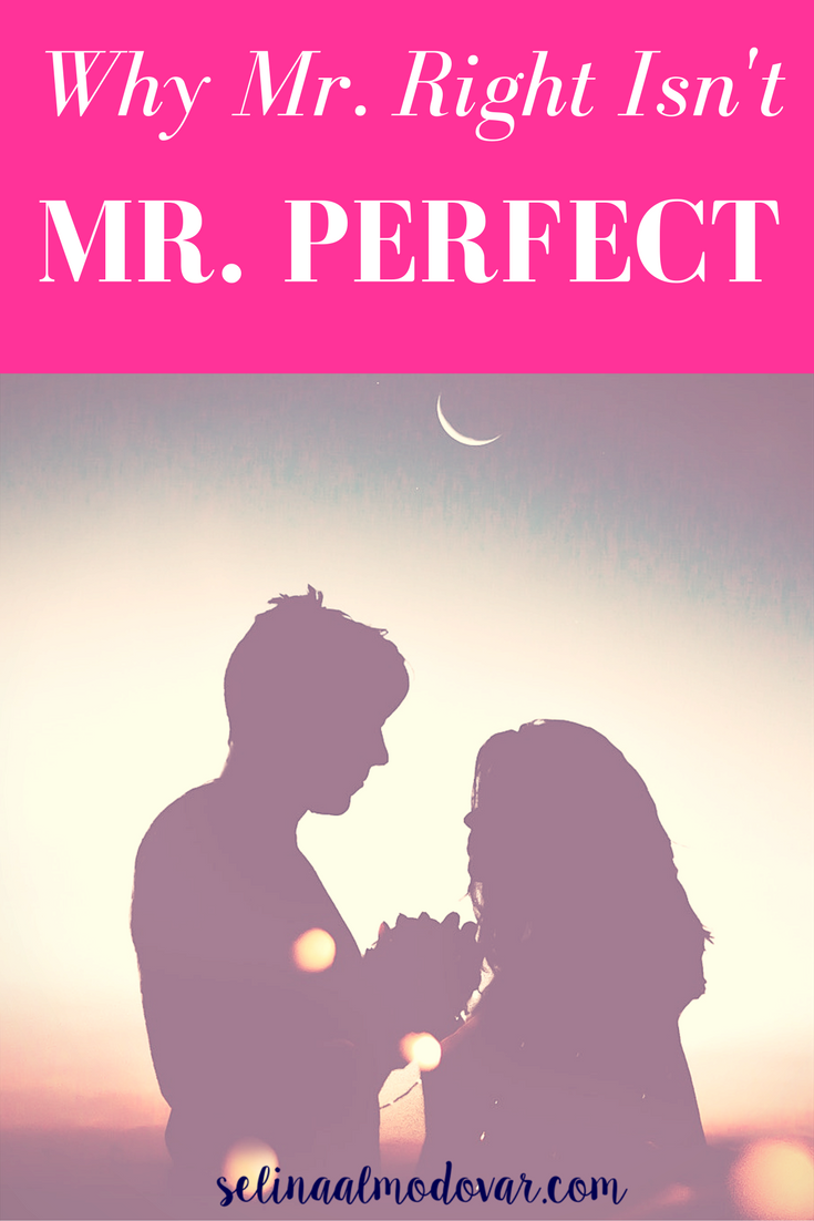 Why Mr. Right Ins't Mr. Perfect- By Selina Almodovar - Christian Relationship Blogger - Christian Relationship Coach