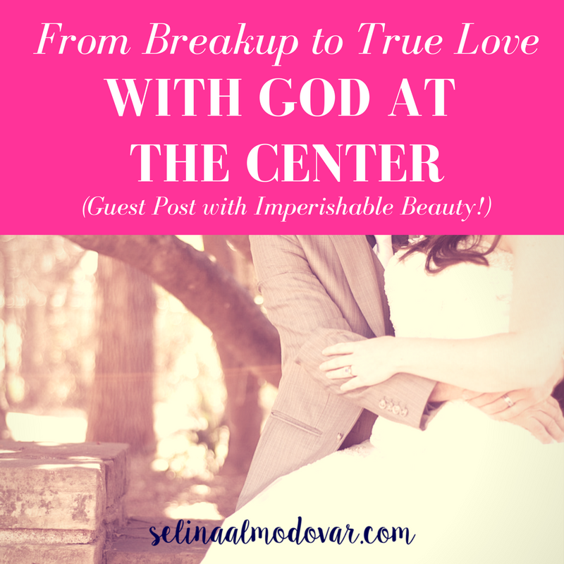 From Breakup to True Love with God at the Center (Guest Post