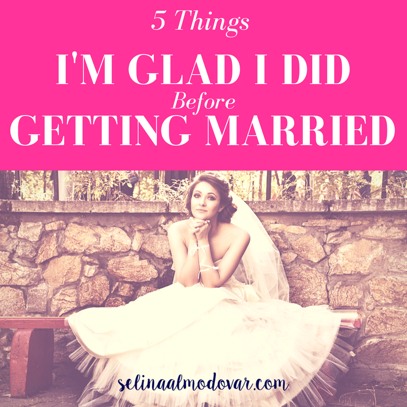 5 Things I'm Glad I Did Before Getting Married_ Selina Almodovar _ Christian Relationship Blogger - Christian Relationship Coach