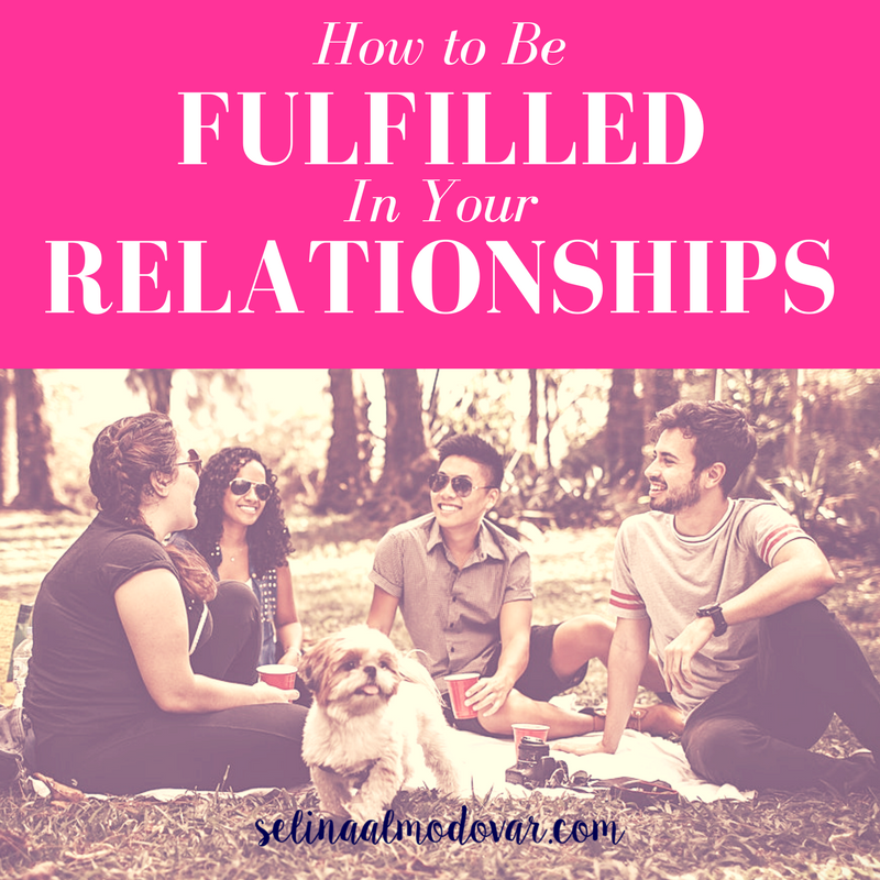 How to Be Fulfilled In Your Relationships _ By Lauren Miller _ Selina Almodovar _ Christian Relationship Blogger - Christian Relationship Coach