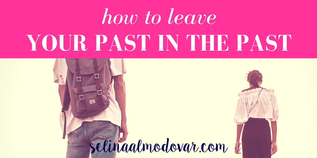 How to Leave Your Past In The Past